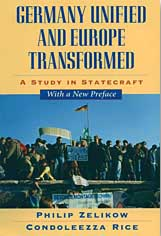 &#8217;Germany Unified and Europe Transformed: A Study in Statecraft,&#8217; by Philip Zelikow and Condoleezza Rice.